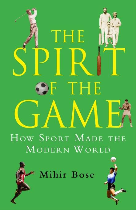 The Spirit of the Game: How Sport Has Changed the Modern World EB9781849018265
