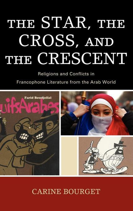 The Star, the Cross, and the Crescent: Religions and Conflicts in Francophone Literature from the Arab World EB9781461662693