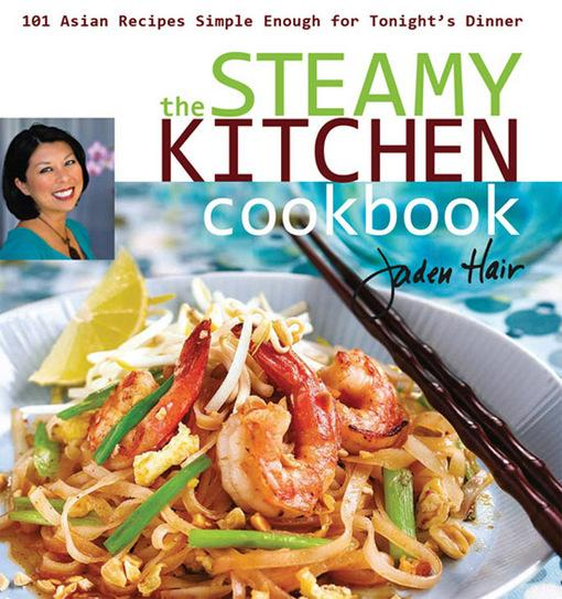 The Steamy Kitchen: 101 Asian Recipes Simple Enough for Tonight's Dinner EB9781462905690