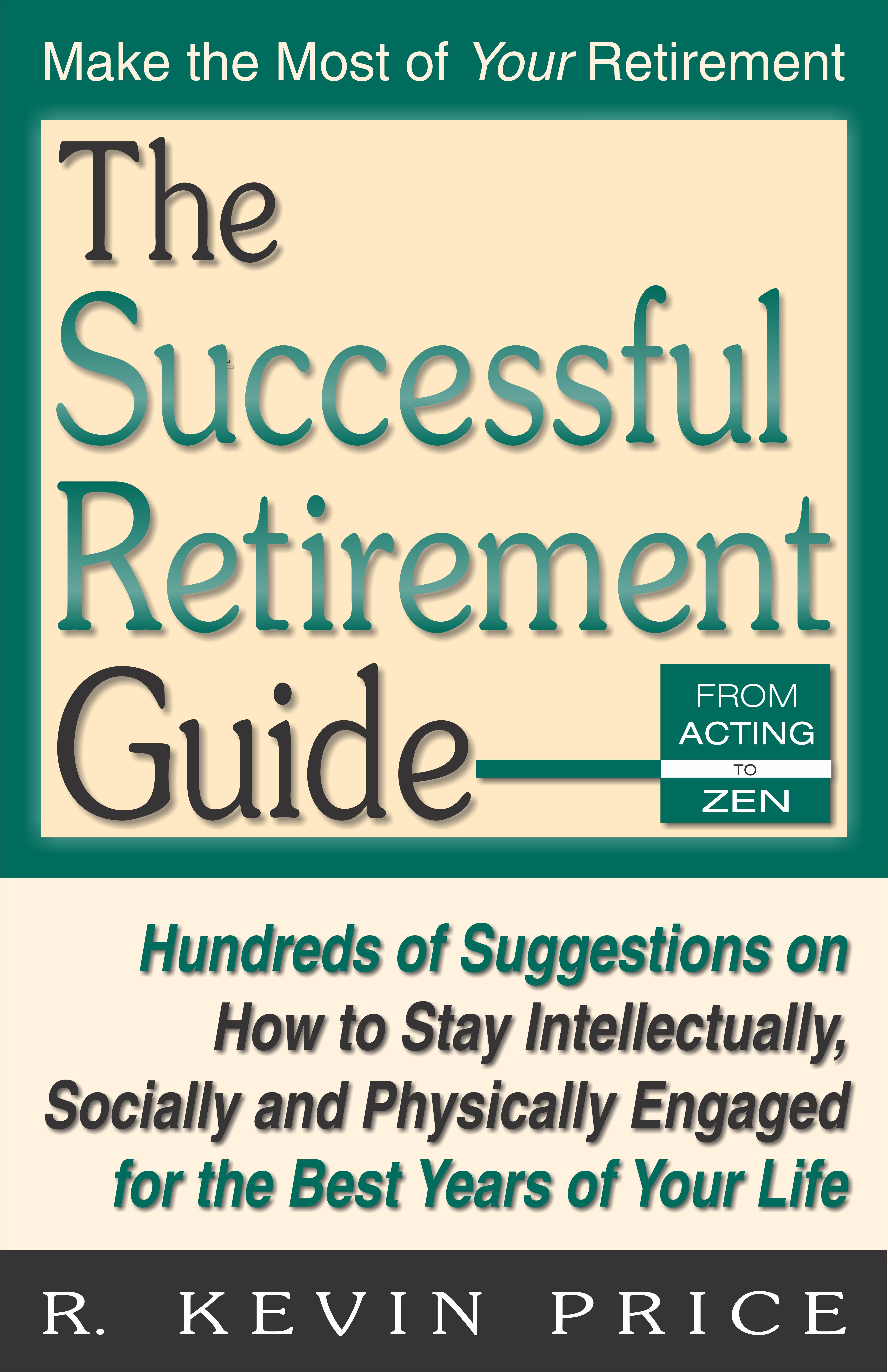 The Successful Retirement Guide: Hundreds of Suggestions on How to Stay Intellectually, Socially and Physically Engaged for the Best Years of Your Lif EB9781568251394