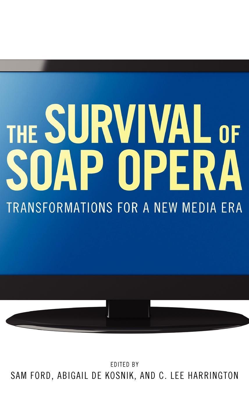 The Survival of Soap Opera: Transformations for a New Media Era EB9781604737172