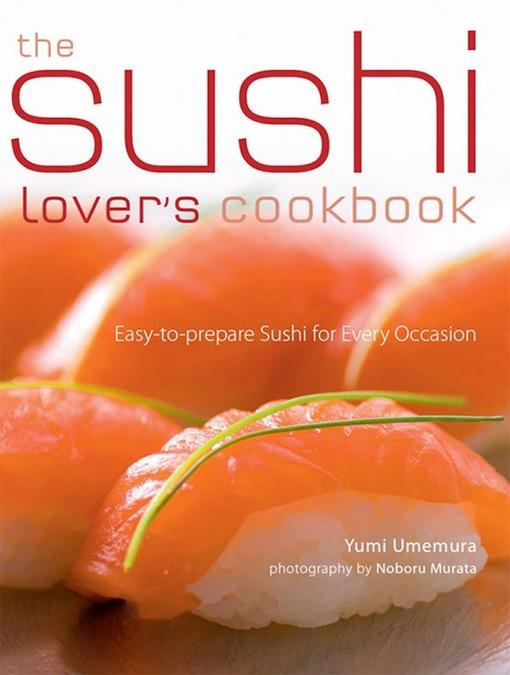 The Sushi Lover's Cookbook: Easy-to-Prepare Recipes for Every Occasion EB9781462905706