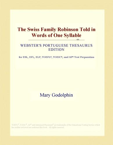 The Swiss Family Robinson Told in Words of One Syllable (Webster's Portuguese Thesaurus Edition) EB9781114506947