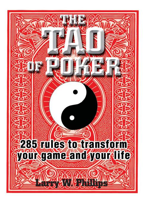 The Tao Of Poker: 285 Rules to Transform Your Game and Your Life EB9781440519314