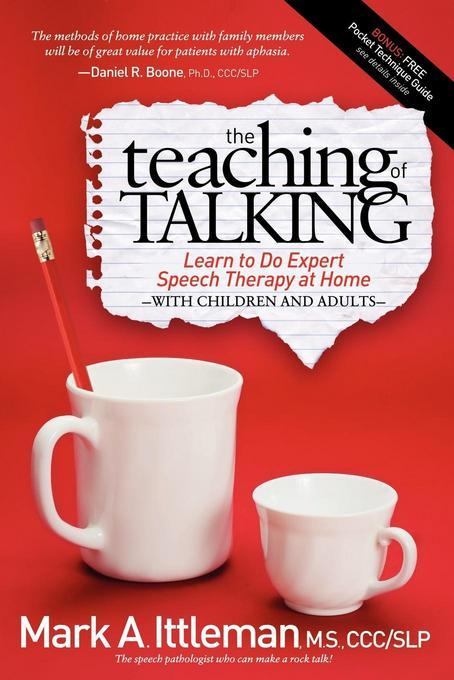The Teaching of Talking: Learn to Do Expert Speech Therapy at Home With Children and Adults EB9781614482543