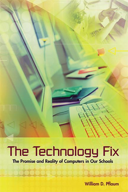The Technology Fix: The Promise and Reality of Computers in Our Schools EB9781416601531