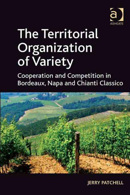 The Territorial Organization of Variety: Cooperation and competition in Bordeaux, Napa and Chianti Classico EB9781409411468
