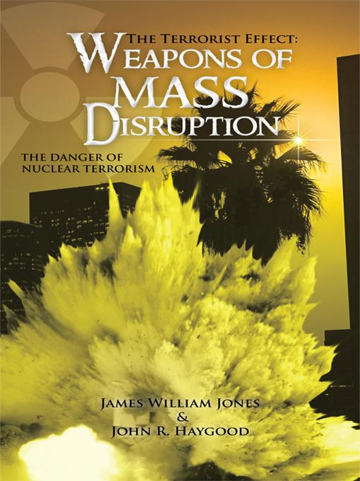 The Terrorist Effect: WEAPONS OF MASS DISRUPTION: THE DANGER OF NUCLEAR TERRORISM EB9781462039333