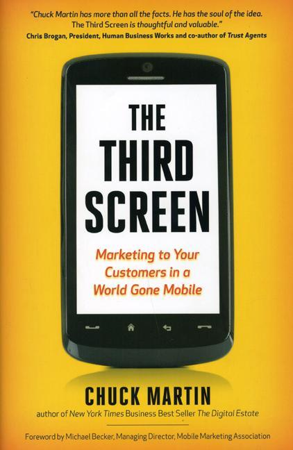 The Third Screen: Marketing to Your Customers in a World Gone Mobile EB9781857889079