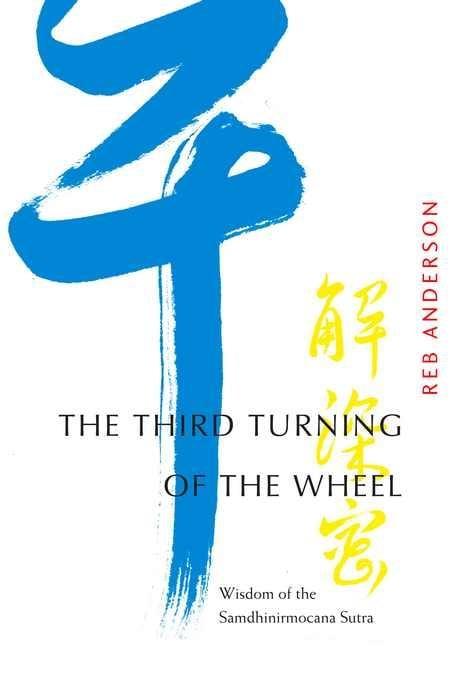 The Third Turning of the Wheel: Wisdom of the Samdhinirmocana Sutra EB9781930485792