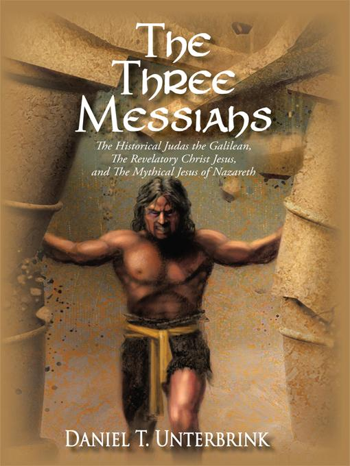 The Three Messiahs: The Historical Judas the Galilean, the Revelatory Christ Jesus, and the Mythical Jesus of Nazareth EB9781450259477