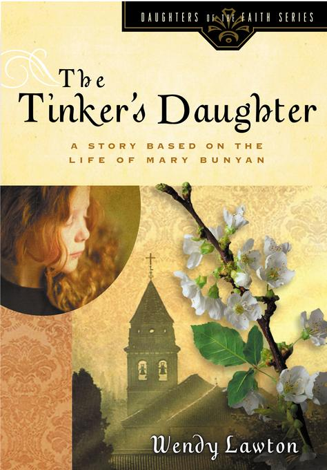 The Tinker's Daughter: A Story Based on the Life of Mary Bunyan EB9781575677057