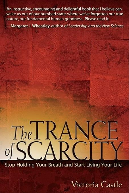 The Trance of Scarcity: Stop Holding Your Breath and Start living Your Life EB9781605094311