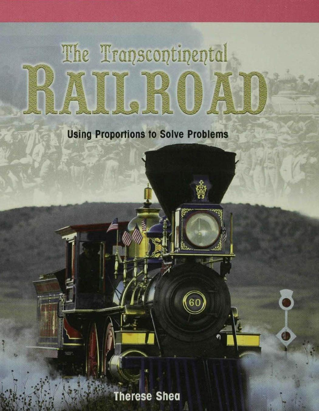 The Transcontinental Railroad: Using Proportions to Solve Problems EB9781435841598