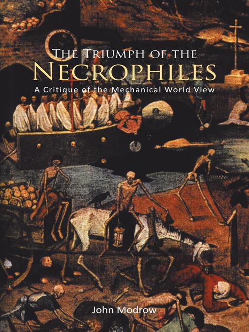 The Triumph of the Necrophiles: A Critique of the Mechanical World View EB9781462070213