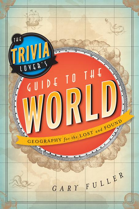 The Trivia Lover's Guide to the World: Geography for the Lost and Found EB9781442214040