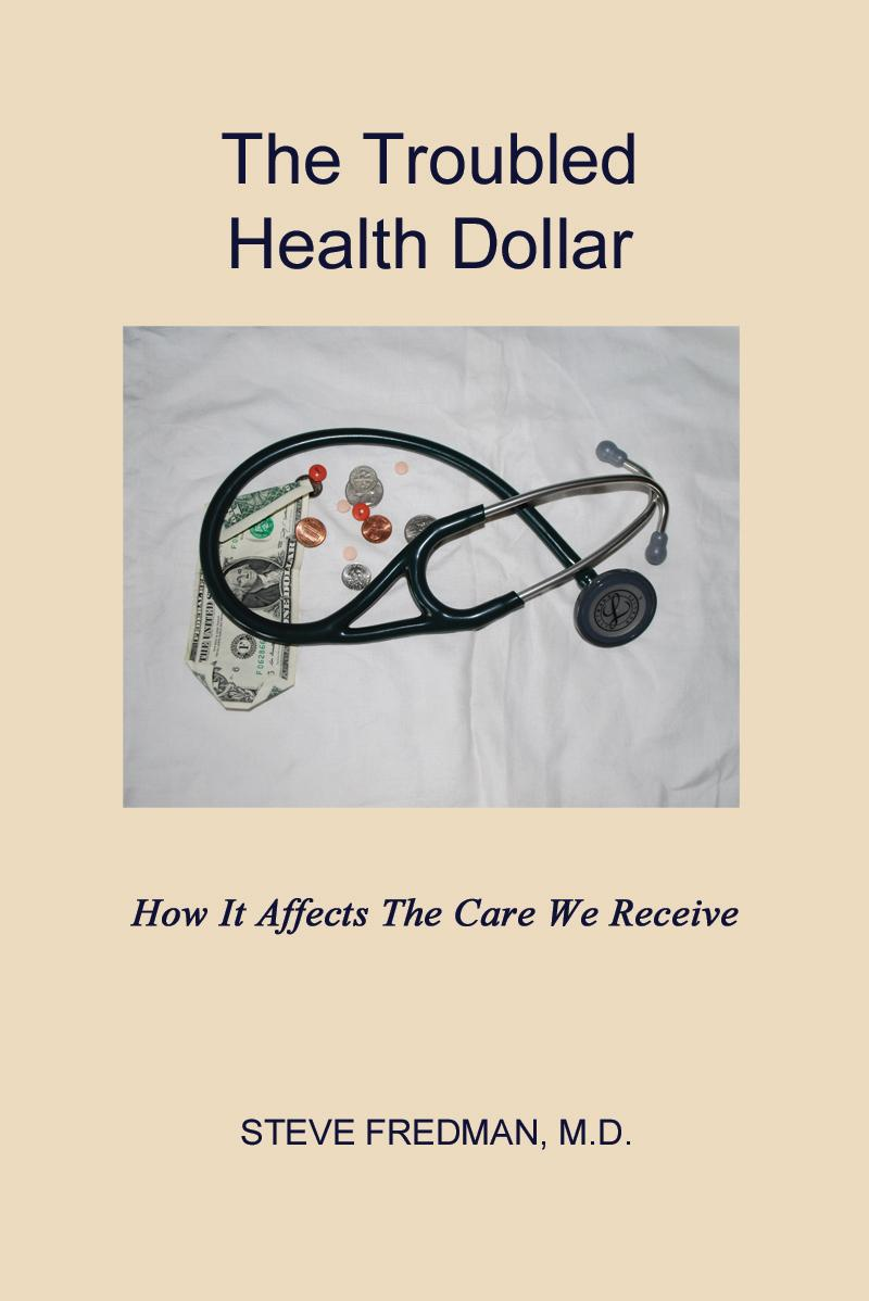 The Troubled Health Dollar: How it Affects the Care That We Receive EB9781602649361