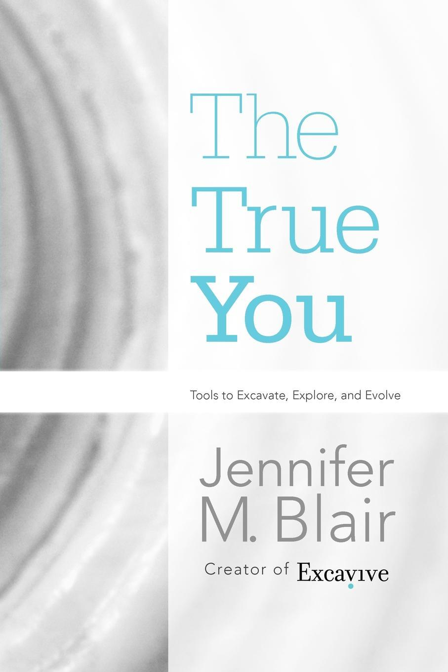 The True You: Tools to Excavate, Explore, and Evolve EB9781462062614