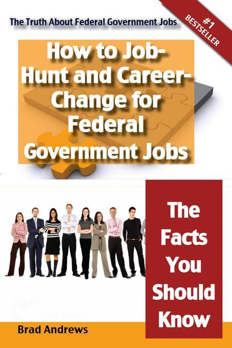 The Truth About Federal Government Jobs - How to Job-Hunt and Career-Change for Federal Government Jobs - The Facts You Should Know EB9781743043974