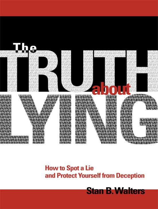 The Truth About Lying: How to Spot a Lie and Protect Yourself from Deception EB9781402229824