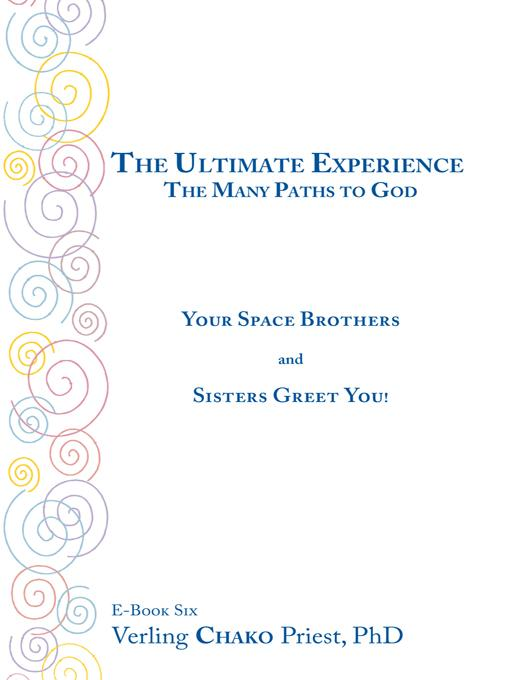 The Ultimate Experience: The Many Paths to God, Your Space Brothers and Sisters Greet You! Book Six EB9781466921832