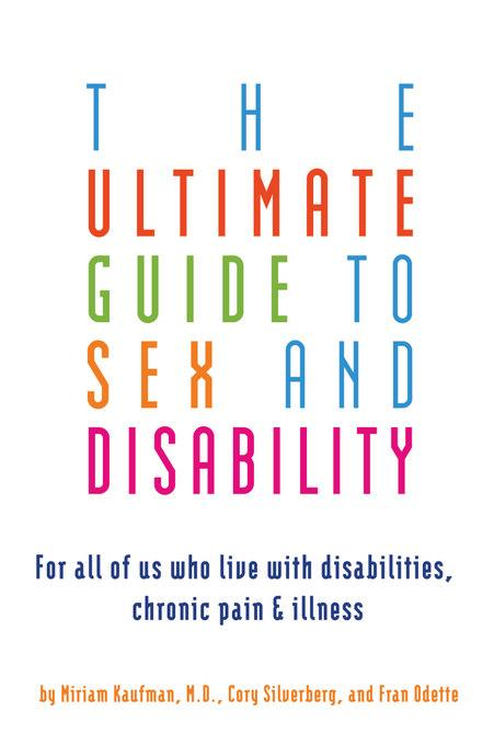 The Ultimate Guide to Sex and Disability: For All of Us Who Live with Disabilities, Chronic Pain, and Illness EB9781573446365