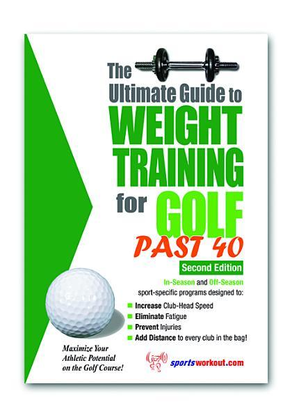 The Ultimate Guide to Weight Training for Golf Past 40 EB9781936910908