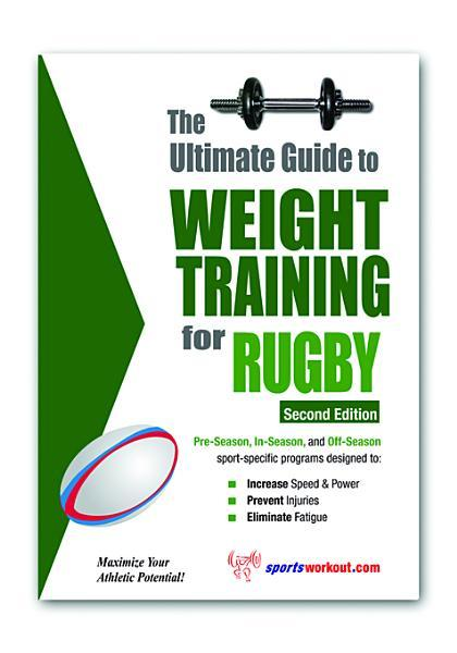 The Ultimate Guide to Weight Training for Rugby EB9781936910861