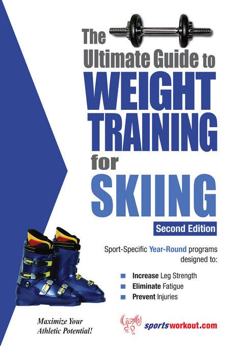 The Ultimate Guide to Weight Training for Skiing EB9781936910847