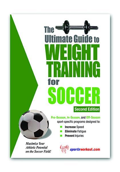 The Ultimate Guide to Weight Training for Soccer EB9781936910830