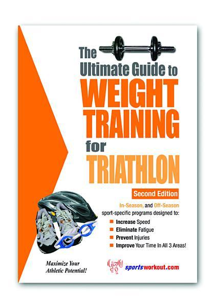 The Ultimate Guide to Weight Training for Triathlon EB9781936910786