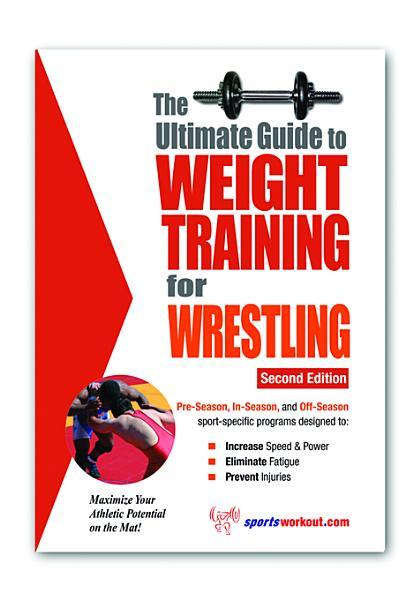 The Ultimate Guide to Weight Training for Wrestling EB9781936910762
