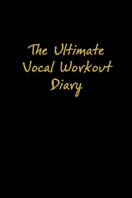 The Ultimate Vocal Workout Diary EB9781936307012