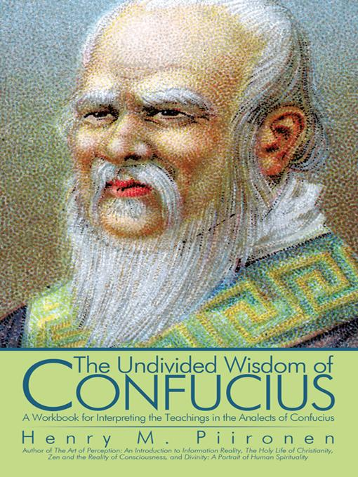 The Undivided Wisdom of Confucius: A Workbook for Interpreting the Teachings in the Analects of Confucius EB9781450212878