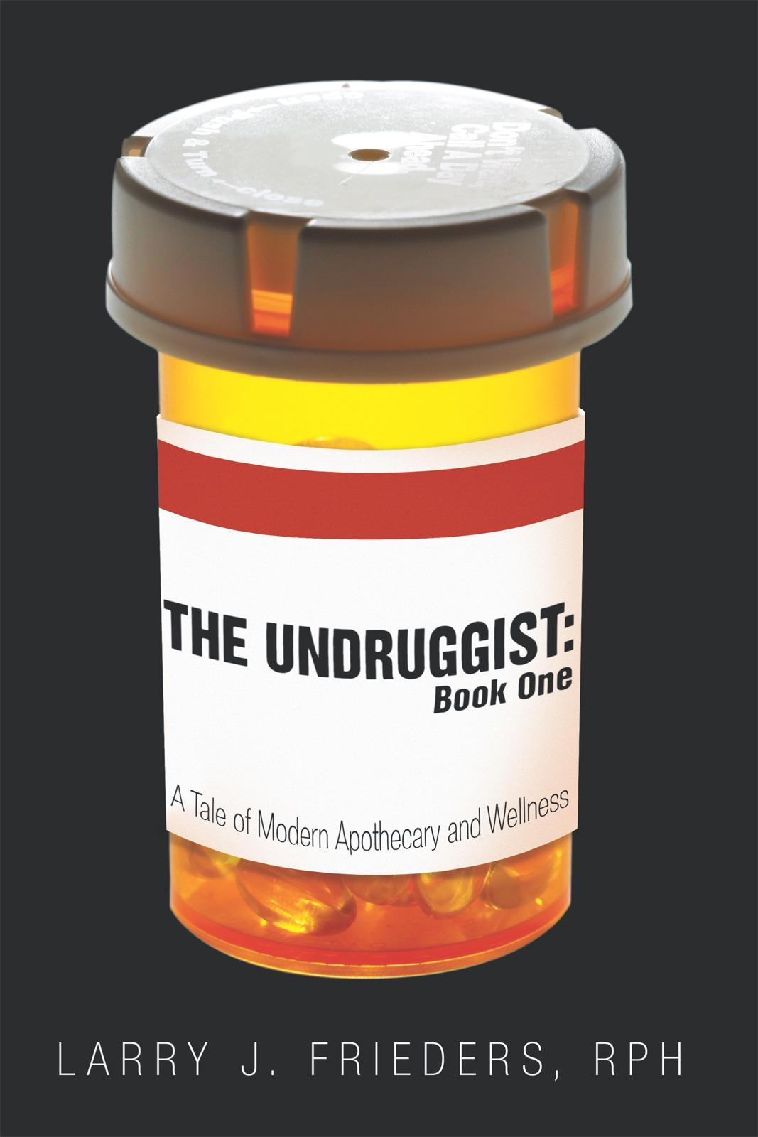 The Undruggist: Book One: A Tale of Modern Apothecary and Wellness EB9781452500881