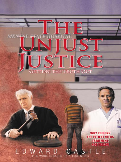 The Unjust Justice: Getting the Truth Out EB9781462064588