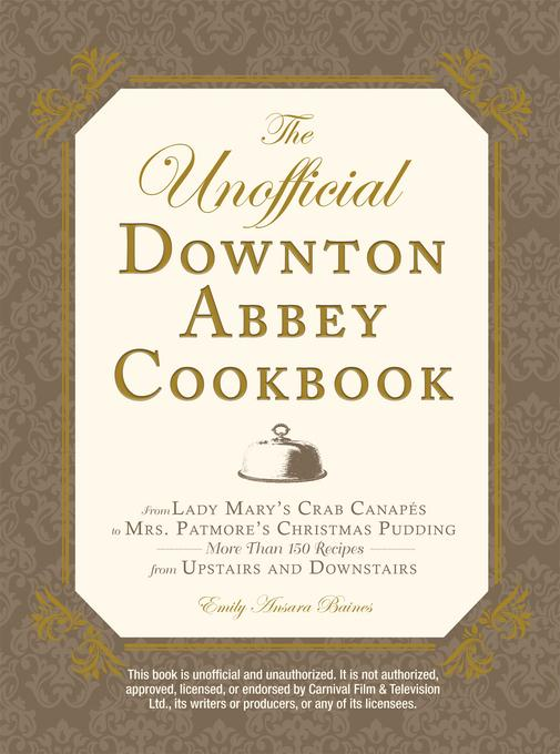 The Unofficial Downton Abbey Cookbook: From Lady Mary's Crab Canapes to Mrs. Patmore's Christmas Pudding - More Than 150 Recipes from Upstairs and Dow EB9781440541650