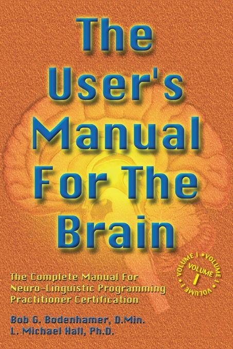 The User's Manual for the Brain: The complete manual for neuro-linguistic programming EB9781845903824