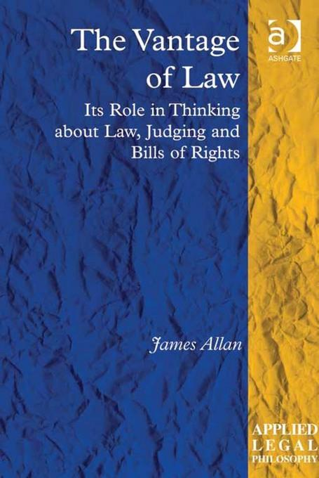 The Vantage of Law: Its Role in Thinking about Law, Judging and Bills of Rights EB9781409430612