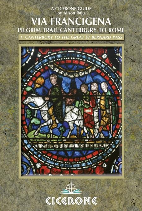 The Via Francigena Canterbury to Rome - Part 1: Canterbury to the Great St Bernard Pass EB9781849655514
