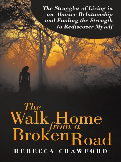 The Walk Home from a Broken Road: The Struggles of Living in an Abusive Relationship and Finding the Strength to Rediscover Myself