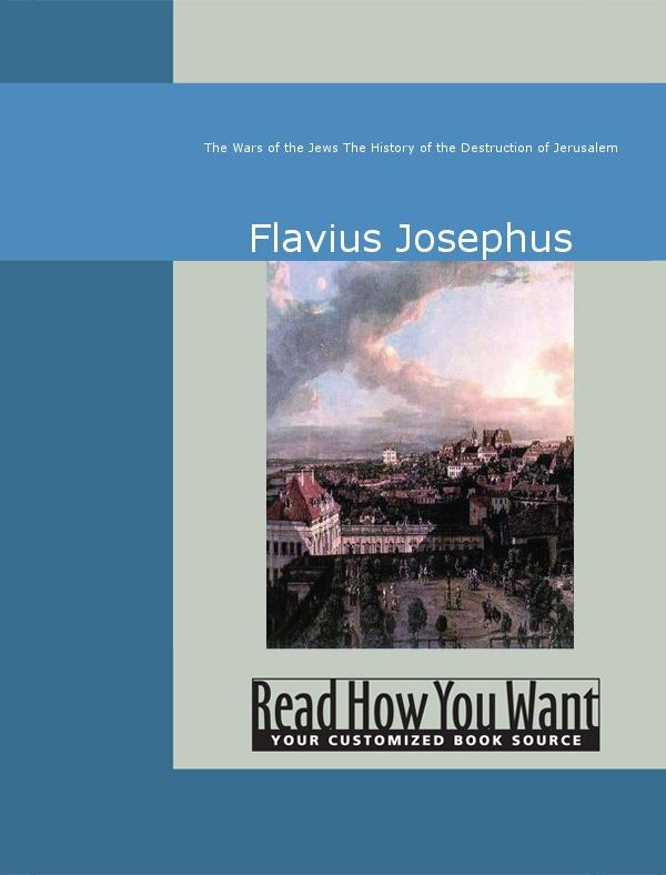 The Wars of the Jews: The History of the Destruction of Jerusalem EB9781442946682