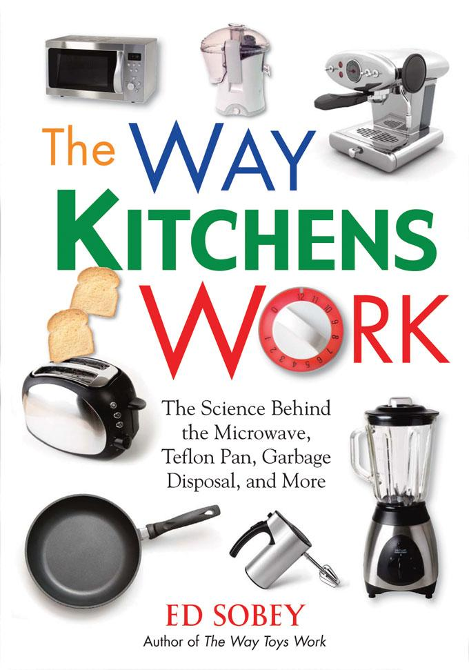 The Way Kitchens Work: The Science Behind the Microwave, Teflon Pan, Garbage Disposal, and More EB9781569767023