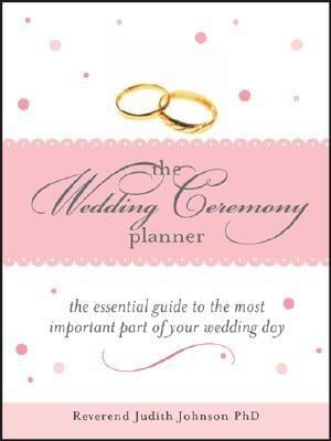 The Wedding Ceremony Planner: The Essential Guide to the Most Important Part of Your Wedding Day EB9781402229367