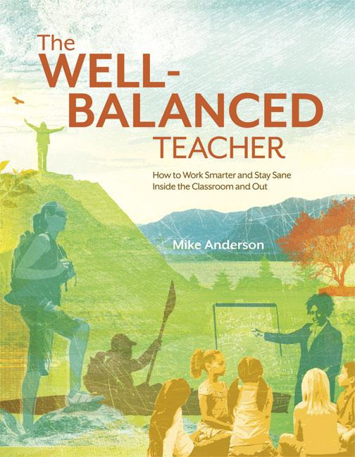 The Well-Balanced Teacher: How to Work Smarter and Stay Sane Inside the Classroom and Out EB9781416611547