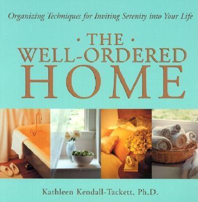 The Well-Ordered Home: Organizing Techniques for Inviting Serenity Into Your Life EB9781572248182