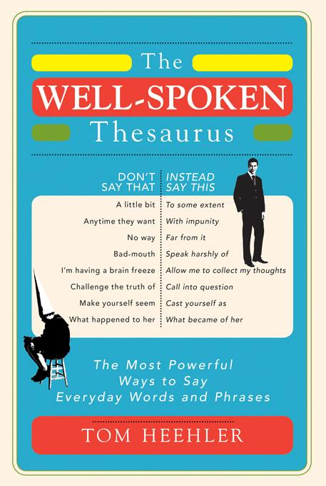 The Well-Spoken Thesaurus: The Most Powerful Ways to Say Everyday Words and Phrases EB9781402243219