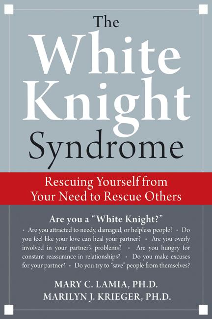 The White Knight Syndrome: Rescuing Yourself from Your Need to Rescue Others EB9781572248052