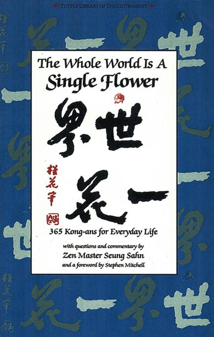 The Whole World s a Single Flower: 365 Kong-ans for Everyday Life with Questions and Commentary by Zen Master Seung Sahn and a Forword EB9781462900350
