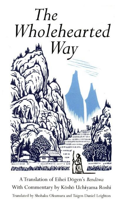 The Wholehearted Way: A Translation of Eihei Dagen's Bendowa, With Commentary by Kosho Uchiyama Roshi EB9781462903023